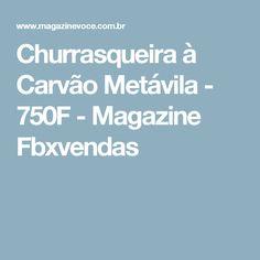 Churrasqueira à Carvão Metávila - 750F - Magazine Fbxvendas