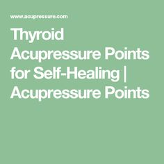 Thyroid Acupressure Points for Self-Healing   Acupressure Points