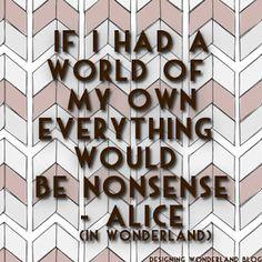 Designing Wonderland, Alice In Wonderland Quote