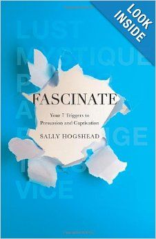 Fascinate: Your 7 Triggers to Persuasion and Captivation: Sally Hogshead: 9780061714702: Amazon.com: Books