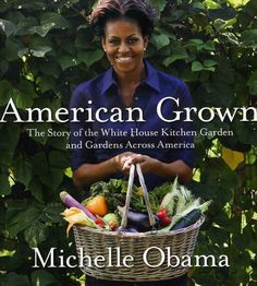 The Story of the White House Kitchen Garden and Gardens Across America. By Michelle Obama Every president finds some way to leave a legacy at the White House, w