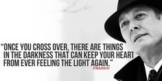 "#TheBlacklist: ""Once you cross over, there are things in the #darkness that can keep your #heart from ever feeling the #light again."" — Raymond ""Red"" Reddington #quote ♥ #JamesSpader #TV"