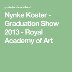 Nynke Koster - Graduation Show 2013 - Royal Academy of Art