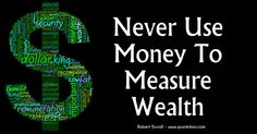 Never use money to measure wealth; Robert Duvall quote recognising that you should never lose sight of the important things in life that…