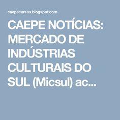CAEPE NOTÍCIAS: MERCADO DE INDÚSTRIAS CULTURAIS DO SUL (Micsul) ac...