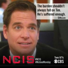 The burden shouldn't always fall on Tim. He's suffered enough. -DiNozzo
