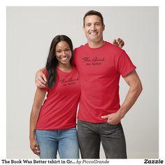 The Book Was Better tshirt in Gray - Book Shirts Book Shirts, Tee Shirts, Tees, Hakuna Matata, Jamaica, Foreign Words, Last Day Of School, Tee Design, Logo Design