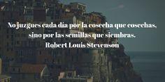 No juzgues cada día por la cosecha que cosechas, sino por las semillas que siembras. Robert Louis Stevenson #Quotes