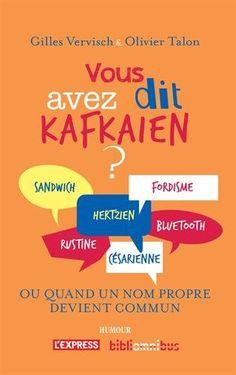 Vous avez dit kafkaïen ? : dictionnaire des mots tirés de noms propres (réels ou fictifs, célèbres ou un peu moins) / Olivier Talon. 440 TAL