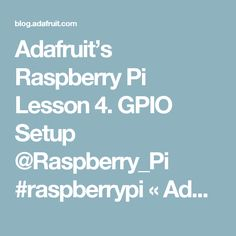 Adafruit's Raspberry Pi Lesson 4. GPIO Setup @Raspberry_Pi #raspberrypi « Adafruit Industries – Makers, hackers, artists, designers and engineers!