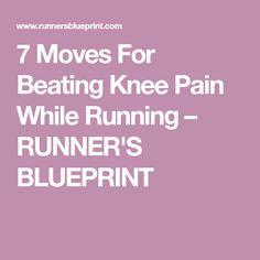 7 Moves For Beating Knee Pain While Running – RUNNER'S BLUEPRINT