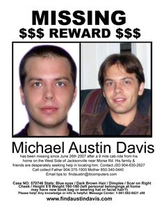 "Michael Austin Davis - 26  Missing Since June 26th, 2007  Jacksonville, FL    age: 26  height: 5' 8""  Hair Color: Brown  Eye Color: Blue  Weight: 180 lbs."