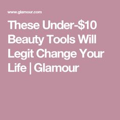 These Under-$10 Beauty Tools Will Legit Change Your Life   Glamour
