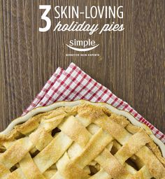 Have a guilt-free Thanksgiving with pies that are good for your skin, from Simple Skincare -- the sensitive skin experts.
