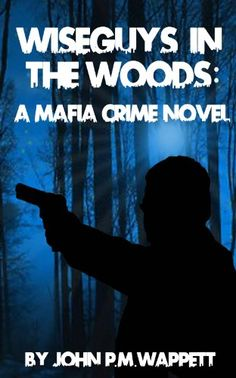 Free Kindle Book For A Limited Time : Wiseguys in the Woods by John P.M. Wappett