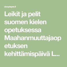 Leikit ja pelit suomen kielen opetuksessa Maahanmuuttajaopetuksen kehittämispäivä Leikin merkitys välttämätöntä emotionaaliselle, sosiaaliselle ja kognitiiviselle kehitykselle kieli, syy-seuraus