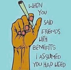 Stoner Humor, Weed Humor, Cannabis, Medical Marijuana, Funny Weed Quotes, Stoner Art, Puff And Pass, Friends With Benefits, Cute Relationship Goals
