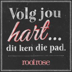 """Volg jou hart... dit ken die pad."" #quotes #words #inspiration Rose Quotes, Afrikaanse Quotes, Best Inspirational Quotes, Names Of Jesus, Sign Quotes, Word Porn, Wise Words, Quotes To Live By, Favorite Quotes"