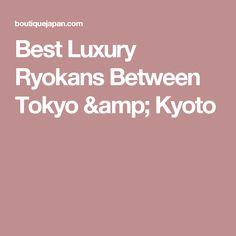 Best Luxury Ryokans Between Tokyo & Kyoto