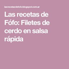 Las recetas de Fófo: Filetes de cerdo en salsa rápida