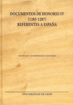 Documentos de Honorio IV (1285-1287) referentes a España / [compilación y transcripción], Santiago Domínguez Sánchez Publicación[León] : Universidad de León, Area de Publicaciones, 2015