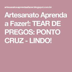 Artesanato Aprenda a Fazer!: TEAR DE PREGOS: PONTO CRUZ - LINDO!