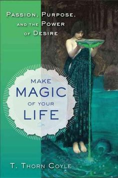 Make Magic of Your Life: Purpose, Passion, and the Power of Desire