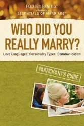 Who Did You Really Marry? Participants Guide: Love Languages, Personality Types, Communication (Essentials of Marriage) by Focus on the Family 1589975626 9781589975620 Saving Your Marriage, Save My Marriage, Love And Marriage, Godly Marriage, Marriage Bible Study, Couples Bible Study, Marriage Advice Cards, Advice For Newlyweds, Marriage Tips