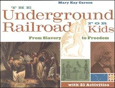 Underground Railroad for Kids: From Slavery to Freedom, 25 Activities
