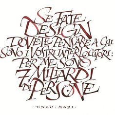 Enzo Mari quote. One of my fav designers. A self developed style based on Roman letterforms. 2012 #lucabarcellona #calligraphy #nib #ink #enzomari
