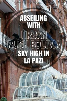 Abseiling with Urban Rush Bolivia - Sky-high in La Paz. La Paz is a thriving hub for adrenaline fuelled adventure sports, one of the best being the Kiwi-owned and managed, Urban Rush Bolivia. Not only are you already in the highest administrative capital in the world, at 3650 metres above sea level, but you can climb an extra 50 metres higher to the 17th floor of the 5 star Hotel Presidente and abseil / rappel down the side of it!