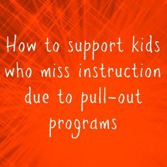 How to support kids who miss instruction due to pull-out programs - perfect for kids who go to ESL or special education classes