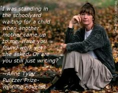 Anne Tyler. i have read all her books -  and thats a lot!