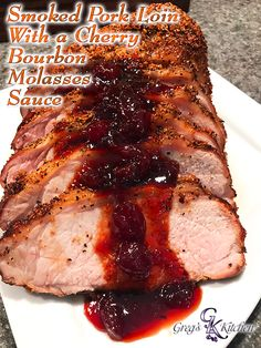 Smoked Pork Loin with a Cherry Bourbon Molasses Sauce | Greg's Kitchen
