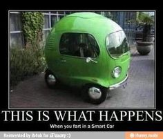 """Silly quote about cars with funny photo. """"This is what happens when you fart in a Smart car."""" This is guaranteed to make you giggle at least a little bit. Car Jokes, Funny Car Memes, Hilarious, Funny Cars, Truck Memes, Silly Memes, Silly Quotes, Fart Quotes, Fart Humor"""