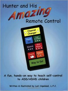 Hunter and His Amazing Remote Control: A Fun, Hands-On Way to Teach Self-Control to ADD/ADHD Children: Lori Ann Copeland: 9781889636139: Amazon.com: Books