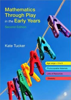 Mathematics through play in the early years. 2nd ed. (2010). by Kate Tucker.