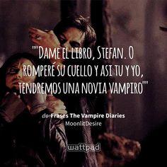 """""Dame el libro, Stefan. O romperé su cuello y asi tu y yo, tendremos una novia vampiro"""" - de Frases The Vampire Diaries (en Wattpad) https://www.wattpad.com/252474595?utm_source=ios&utm_medium=pinterest&utm_content=share_quote&wp_page=quote&wp_uname=krystal611&wp_originator=upmcfxx4OTD5g%2B4ix%2BhnajH7yuxsSnPEaJ8TGCAB9y9eKX42iVaRVMQ3t1zHDPos3UhnuXm9znD%2FM5pquIhg1SLe9Qe4mtdszVZIic86HG9YRh9tRFKALgJgbl5LcBlZ #quote #wattpad"