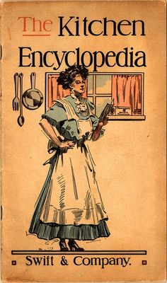 The Kitchen Encyclopedia – 1911  Like other recipe indexes in this list, this title was created as an advertisement –this time for Swift's Oleomargarine. Aside from recipes, this book also provides household cleaning tips and gardening advice