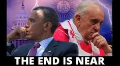 FINAL WARNING: Obama and Pope Francis Will Bring Biblical END TIMES