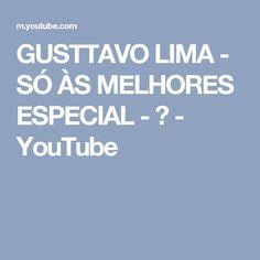 GUSTTAVO LIMA - SÓ ÀS MELHORES ESPECIAL - ♫ - YouTube