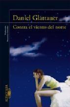 Contra el viento del norte - Daniel Glattauer