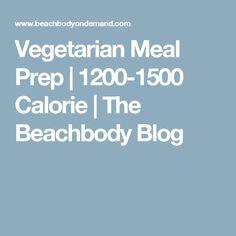 Vegetarian Meal Prep | 1200-1500 Calorie | The Beachbody Blog