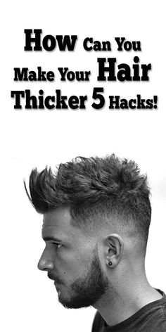 How Can You Make Your Hair Thicker 5 Hacks - Bonheurfitness How To Grow Natural Hair, How To Make Hair, Natural Hair Styles, How To Maintain Hair, Beard Styles For Men, Hair And Beard Styles, Short Hair Styles, Make Hair Thicker, Thicker Beard