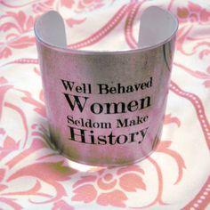 """OOAK Statement Cuff Bracelet-  """"Well Behaved Women...""""  -Silver and  Black Cuff Bracelet Jewelry Art"""