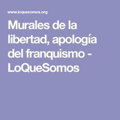 Murales de la libertad, apología del franquismo - LoQueSomos