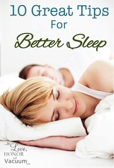 How to SLEEP Better!  Ten great tips to start each day after a GREAT night's sleep.