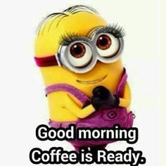 Good Morning Coffee Is Ready Minion Quote good morning good morning quotes cute good morning quotes inspirational good morning quotes coffee good morning quotes minion good morning quotes