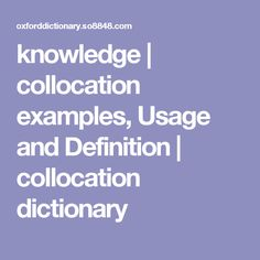 UNIT 4, knowledge collocation examples, Usage and Definition | collocation dictionary