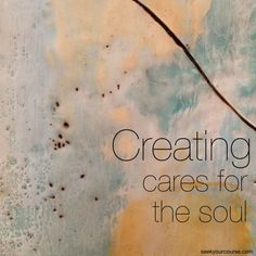 Creatively express the part of yourself that needs a voice and you will be caring for your soul. More on creative care here: http://seekyourcourse.com/blog/2013/02/caring-for-your-soul/ #selfcare